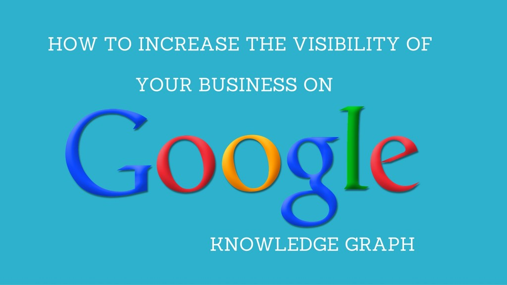 Tips to Increase the Visibility of Your Business on Google Knowledge Graph