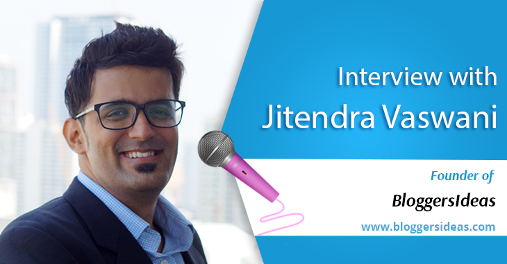An Interview with Jitendra Vaswani from BloggersIdeas